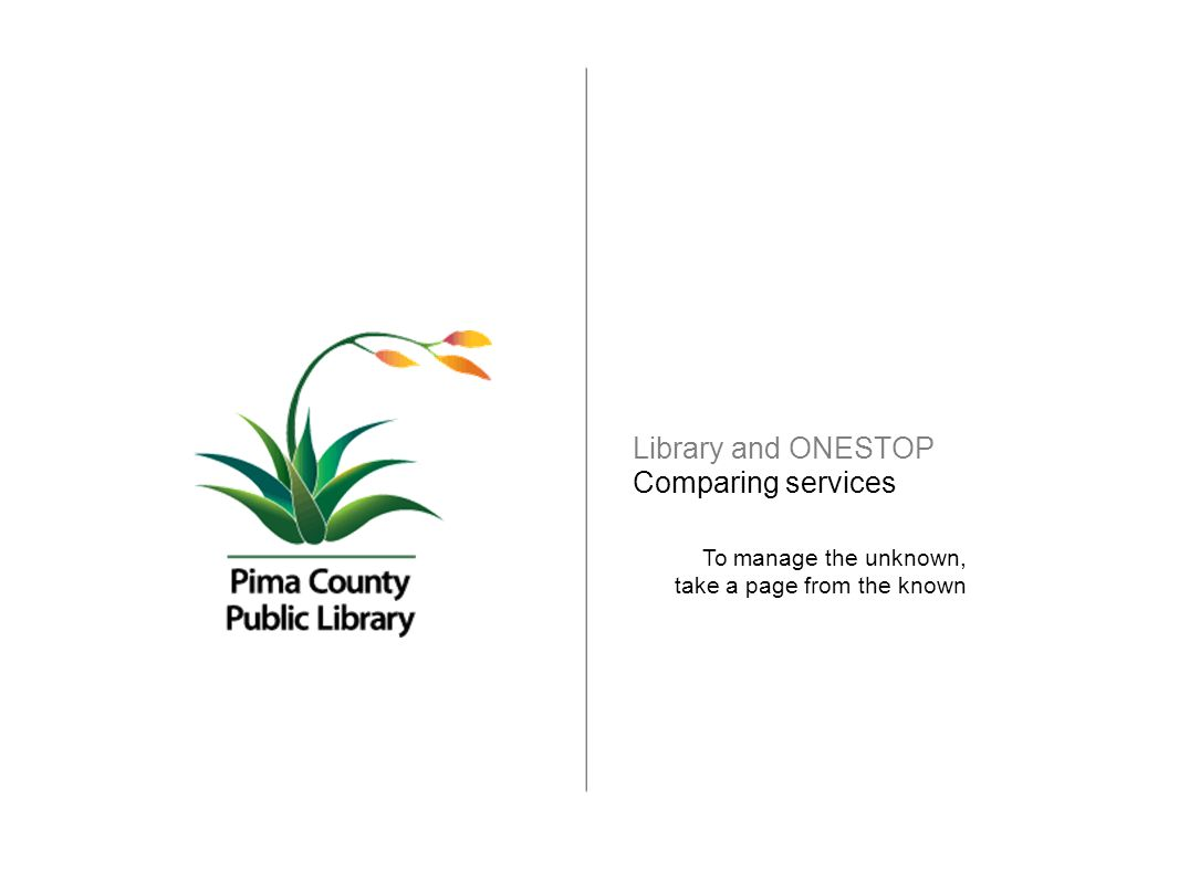 Library and ONESTOP Comparing services To manage the unknown, take a page from the known