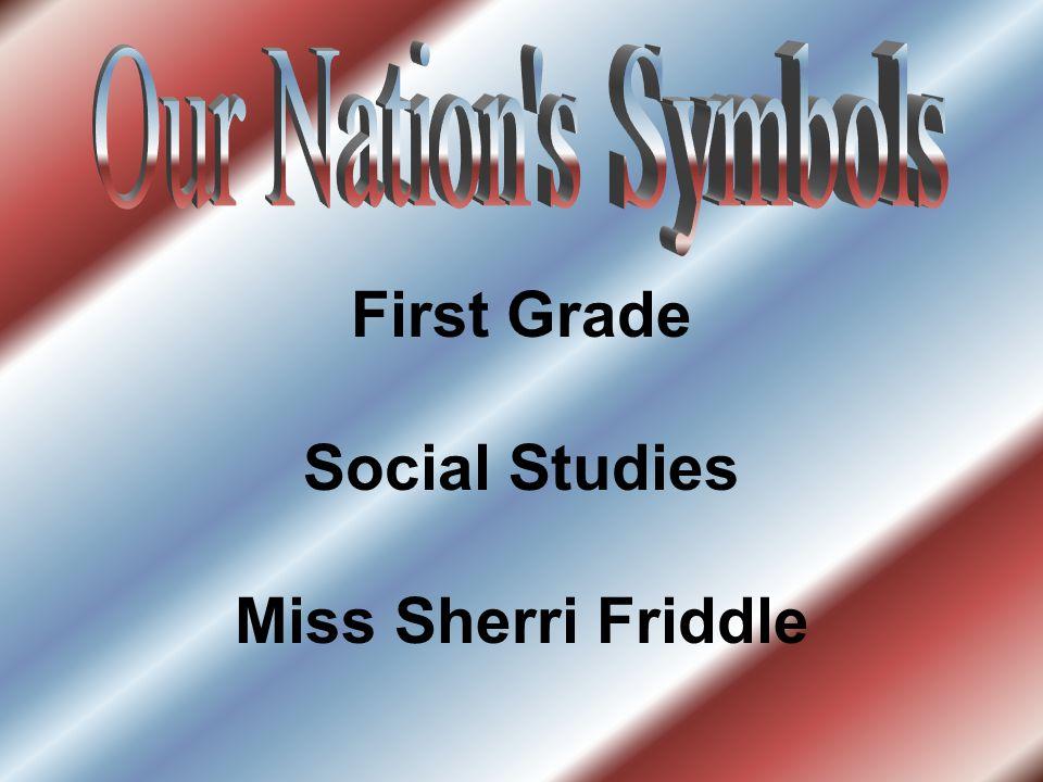 First Grade Social Studies Miss Sherri Friddle
