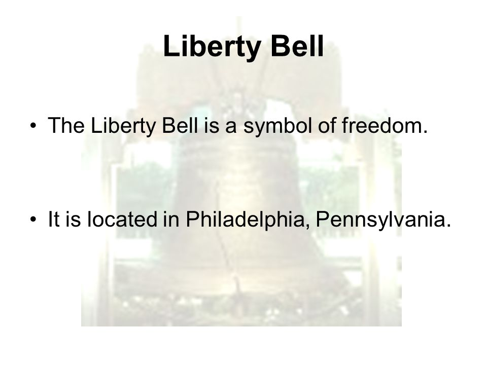 The Liberty Bell is a symbol of freedom. It is located in Philadelphia, Pennsylvania.