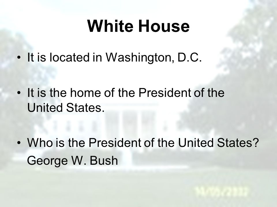 It is located in Washington, D.C.It is the home of the President of the United States.