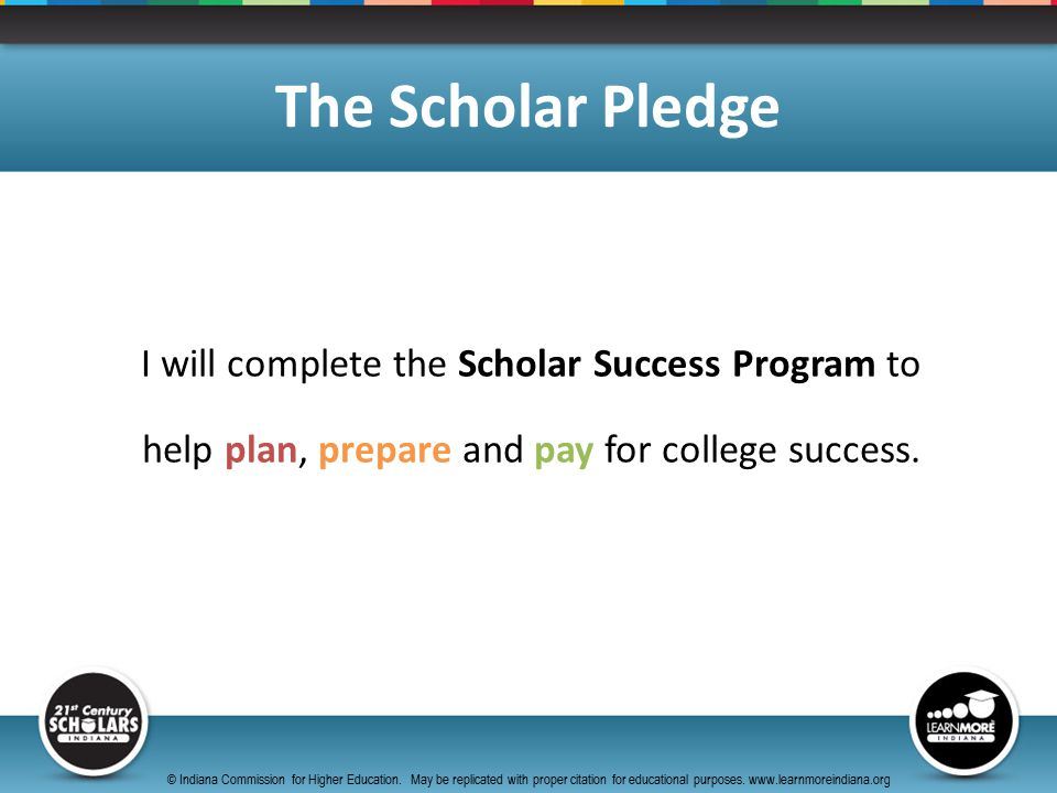 I will complete the Scholar Success Program to help plan, prepare and pay for college success.