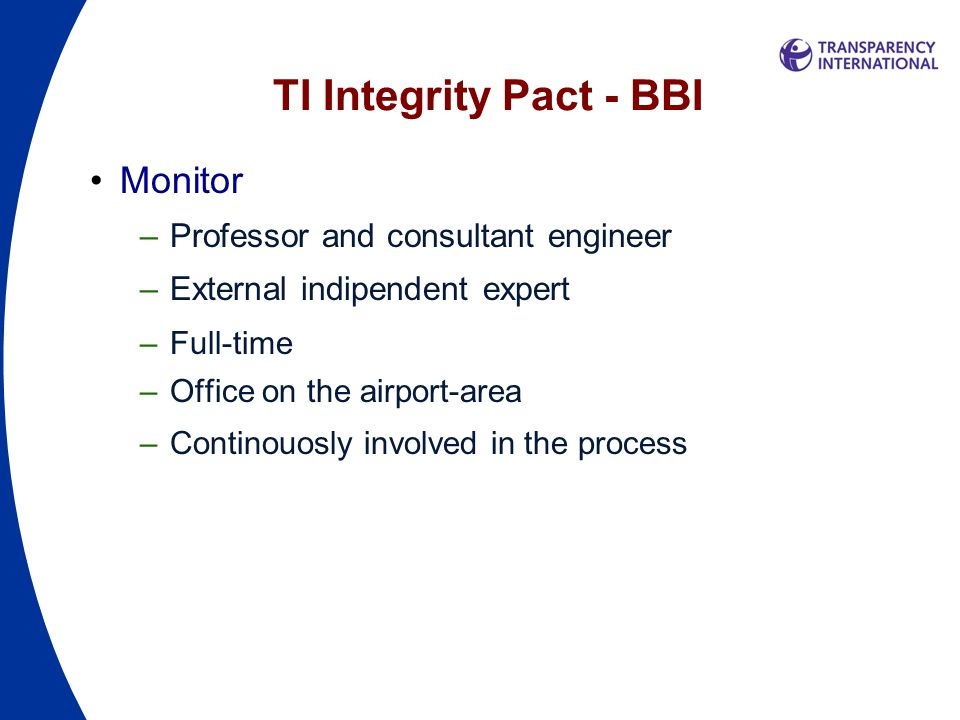 TI Integrity Pact - BBI Monitor –Professor and consultant engineer –External indipendent expert –Full-time –Office on the airport-area –Continouosly involved in the process