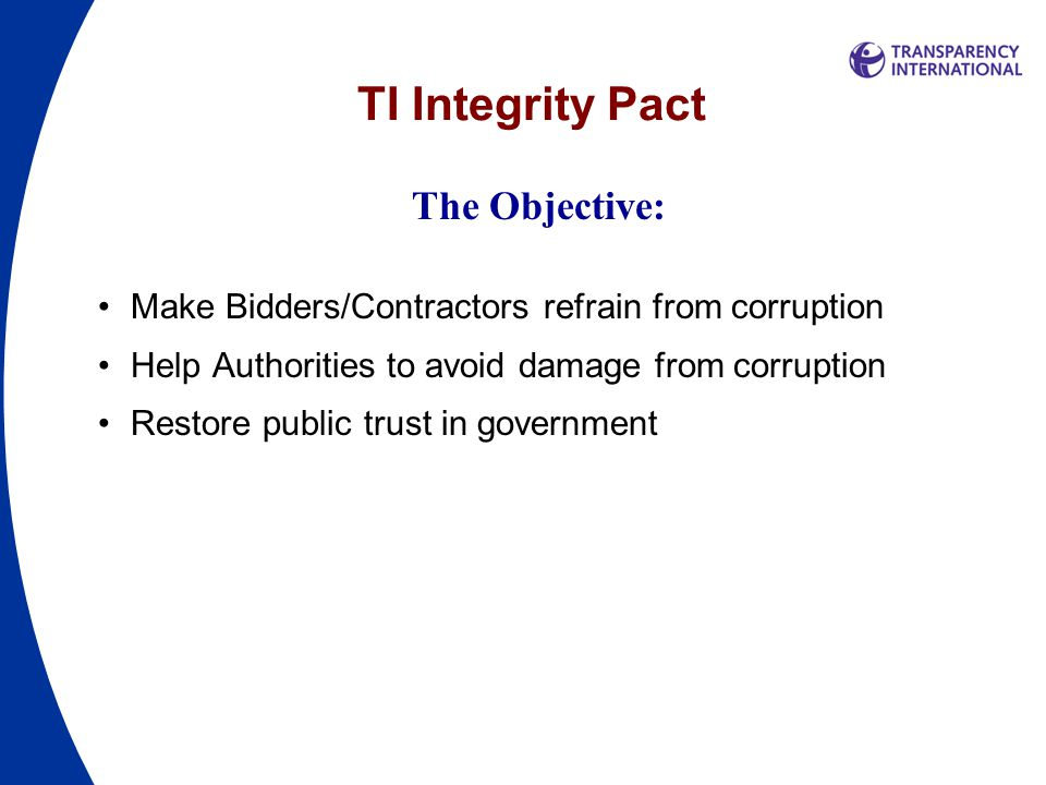TI Integrity Pact Structure of IP: Pledge of Owner Pledge of Bidders/Contractors Sanctions Monitor (external independent expert)