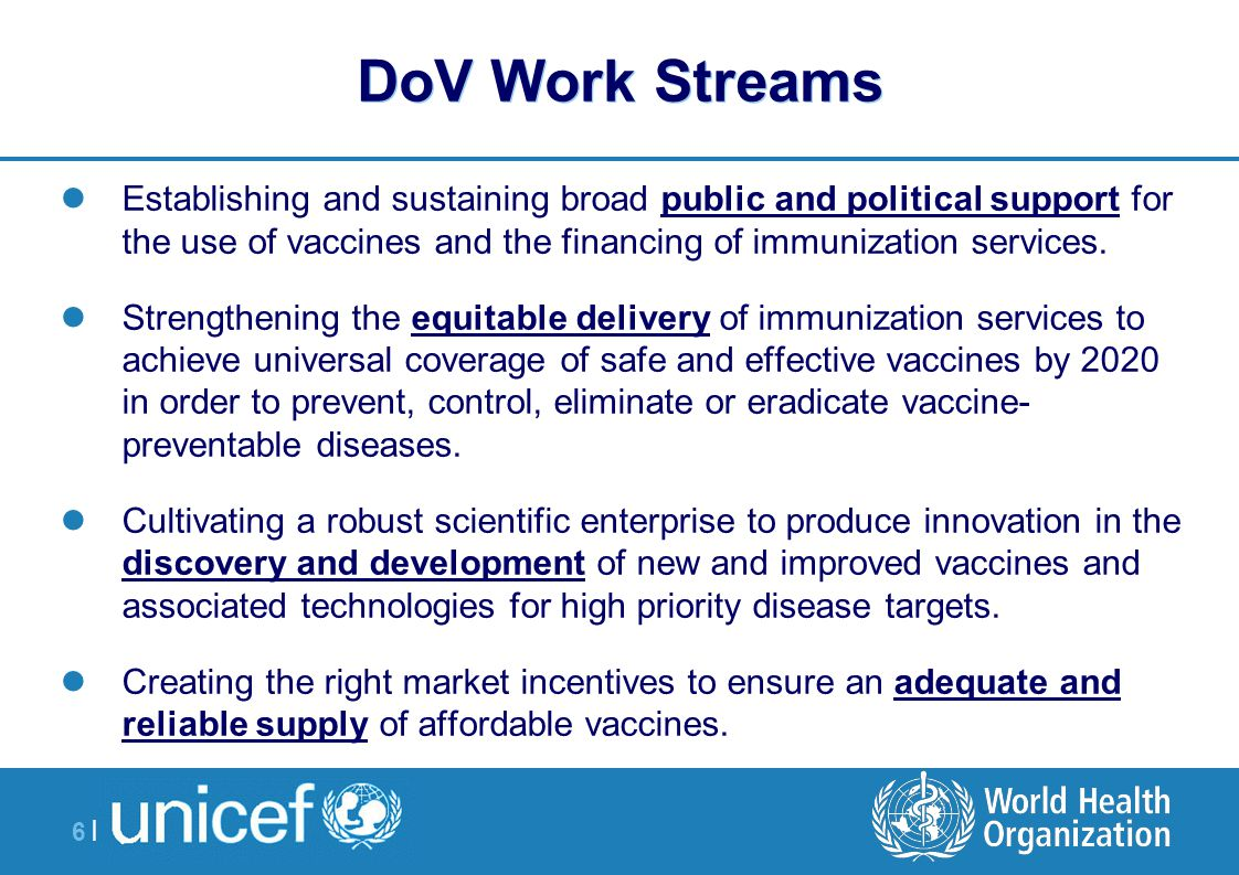6 |6 | DoV Work Streams Establishing and sustaining broad public and political support for the use of vaccines and the financing of immunization services.