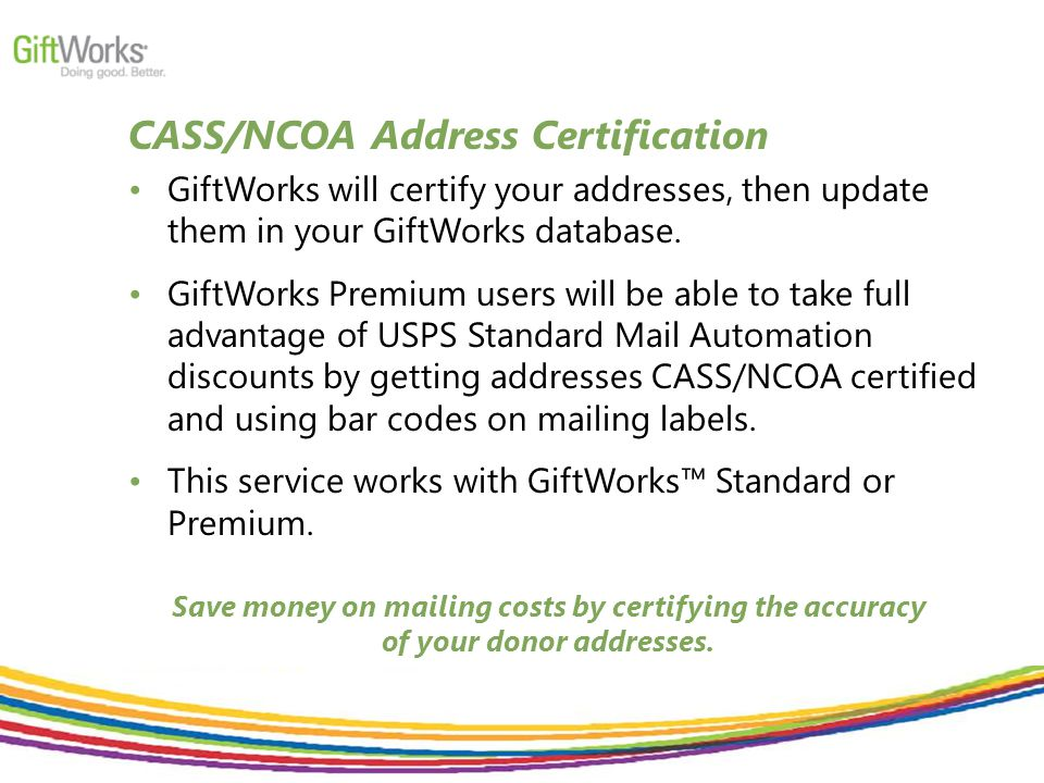 CASS/NCOA Address Certification GiftWorks will certify your addresses, then update them in your GiftWorks database.