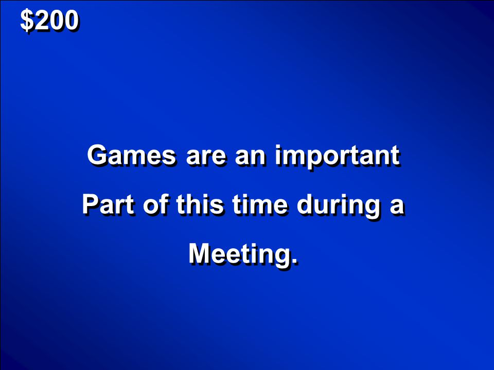 © Mark E. Damon - All Rights Reserved $100 What is the Business Meeting What is the Business Meeting Scores