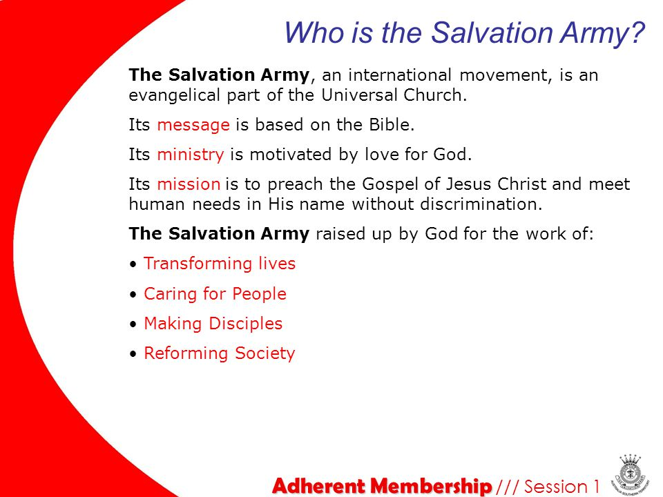 The Salvation Army, an international movement, is an evangelical part of the Universal Church. Its message is based on the Bible. Its ministry is moti