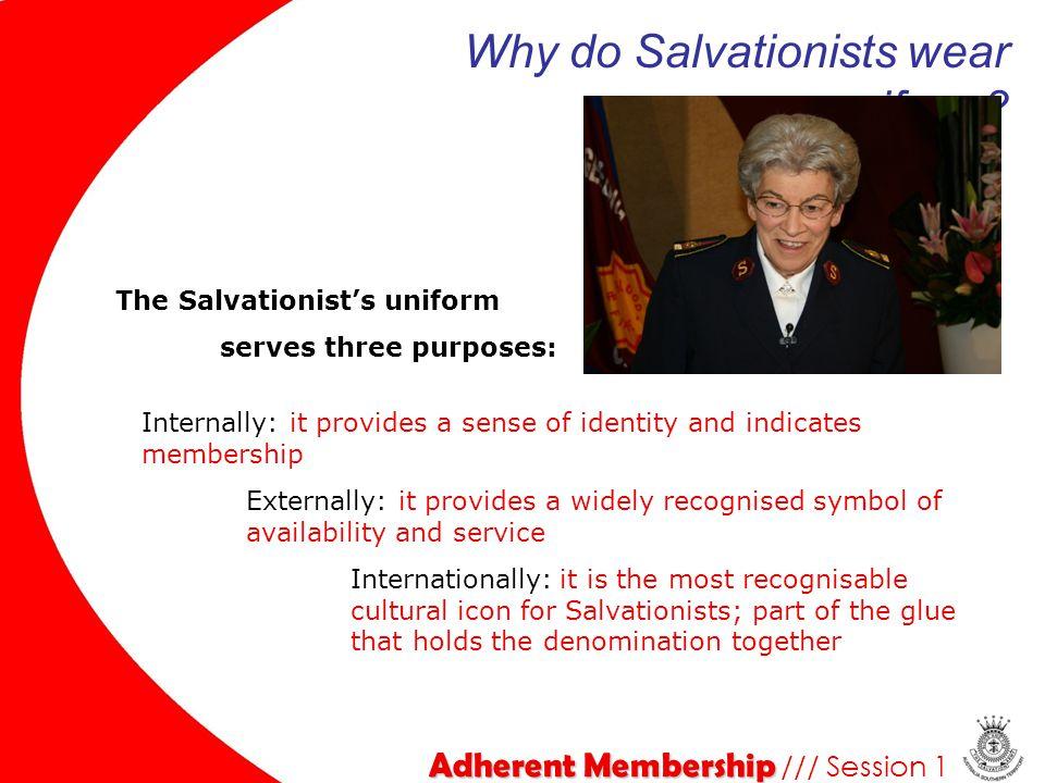 Adherent Membership Adherent Membership /// Session 1 Why do Salvationists wear uniform? The Salvationist's uniform serves three purposes: Internally: