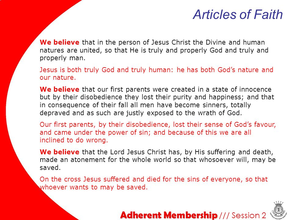 Adherent Membership Adherent Membership /// Session 2 Articles of Faith We believe that in the person of Jesus Christ the Divine and human natures are