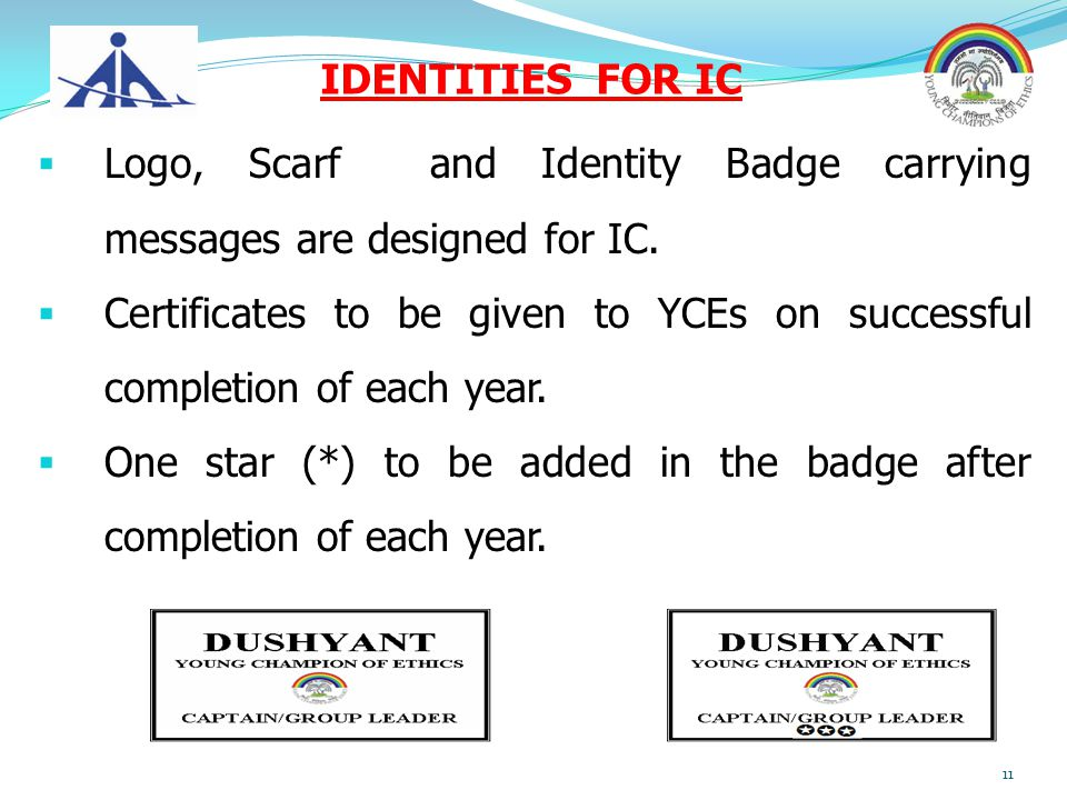  Logo, Scarf and Identity Badge carrying messages are designed for IC.  Certificates to be given to YCEs on successful completion of each year.  On