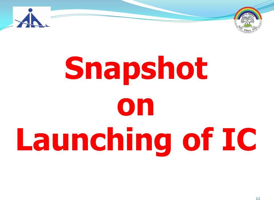 Snapshot on Launching of IC 22
