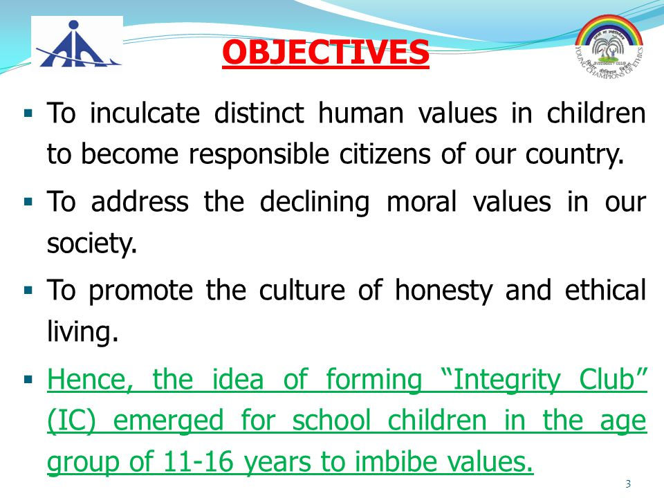STRATEGY Focusing on children to develop values and ethics as an extra-curricular activity like NSS, NCC & Scouts.