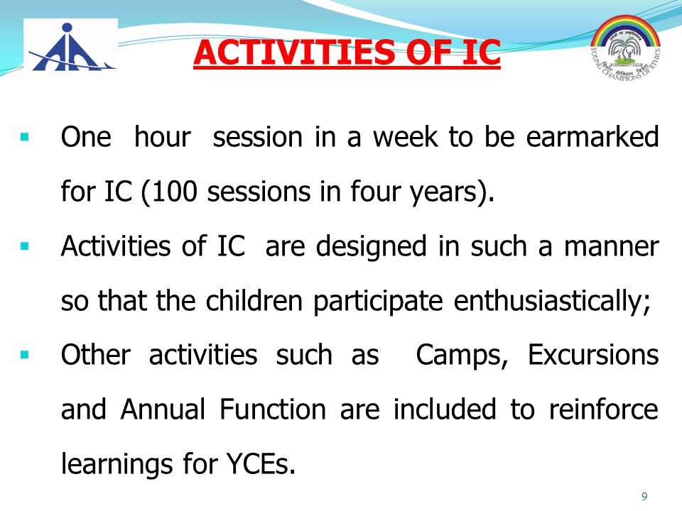  One hour session in a week to be earmarked for IC (100 sessions in four years).  Activities of IC are designed in such a manner so that the childre