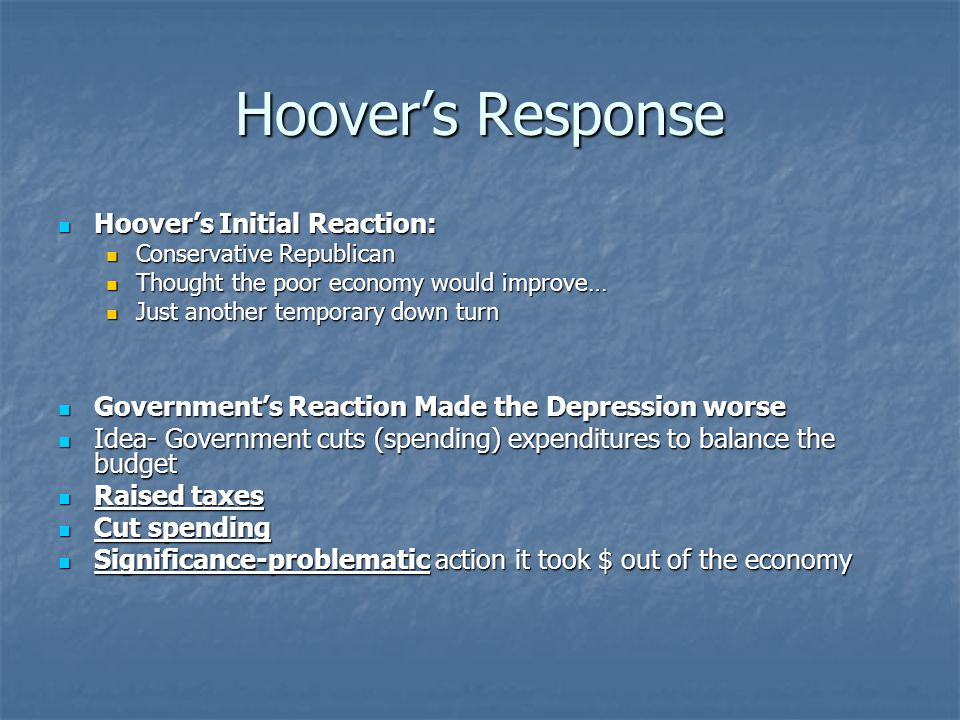 Hoover's Response Hoover's Initial Reaction: Hoover's Initial Reaction: Conservative Republican Conservative Republican Thought the poor economy would