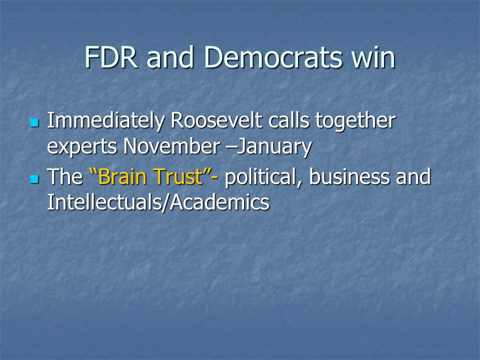 FDR and Democrats win Immediately Roosevelt calls together experts November –January Immediately Roosevelt calls together experts November –January Th