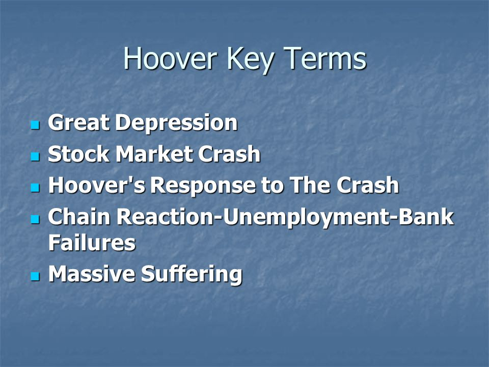 Hoover Key Terms Great Depression Great Depression Stock Market Crash Stock Market Crash Hoover's Response to The Crash Hoover's Response to The Crash