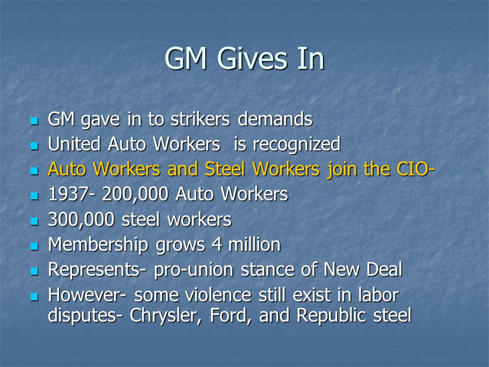 GM Gives In GM gave in to strikers demands GM gave in to strikers demands United Auto Workers is recognized United Auto Workers is recognized Auto Wor