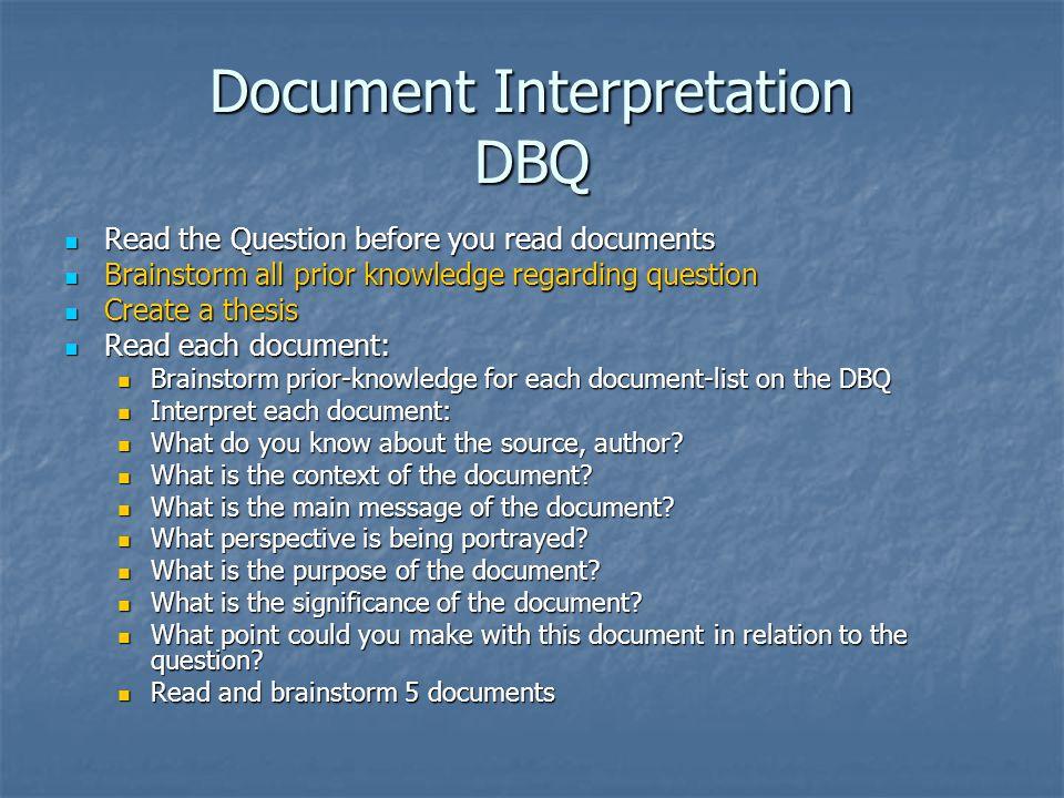 Document Interpretation DBQ Read the Question before you read documents Read the Question before you read documents Brainstorm all prior knowledge reg