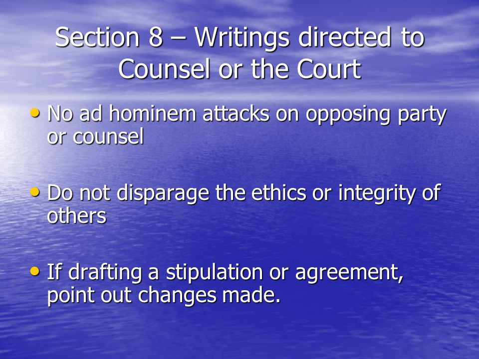 Section 8 – Writings directed to Counsel or the Court No ad hominem attacks on opposing party or counsel No ad hominem attacks on opposing party or co