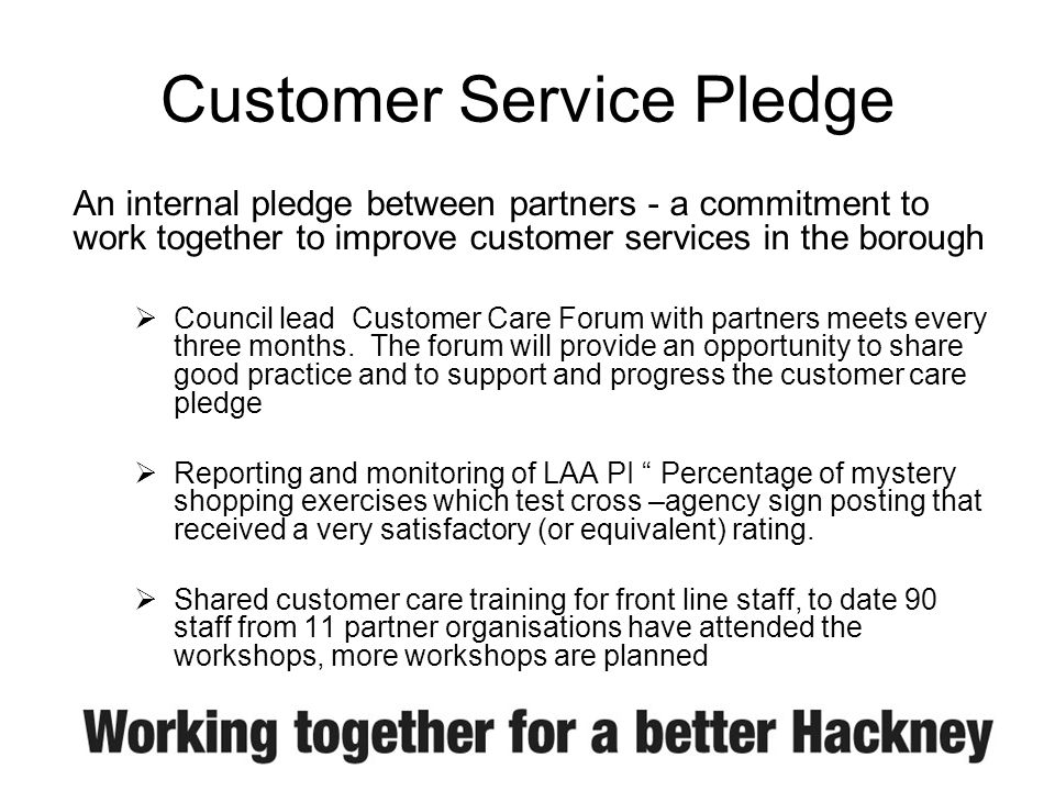 Customer Service Pledge Commitment to provide signposting service between partners If you contact us in person, by telephone, via email or the web and when we visit you at home we will endeavour to provide you with information about services provided by our partners (both statutory and independent service providers) which compliment or supplement the services we provide to you.