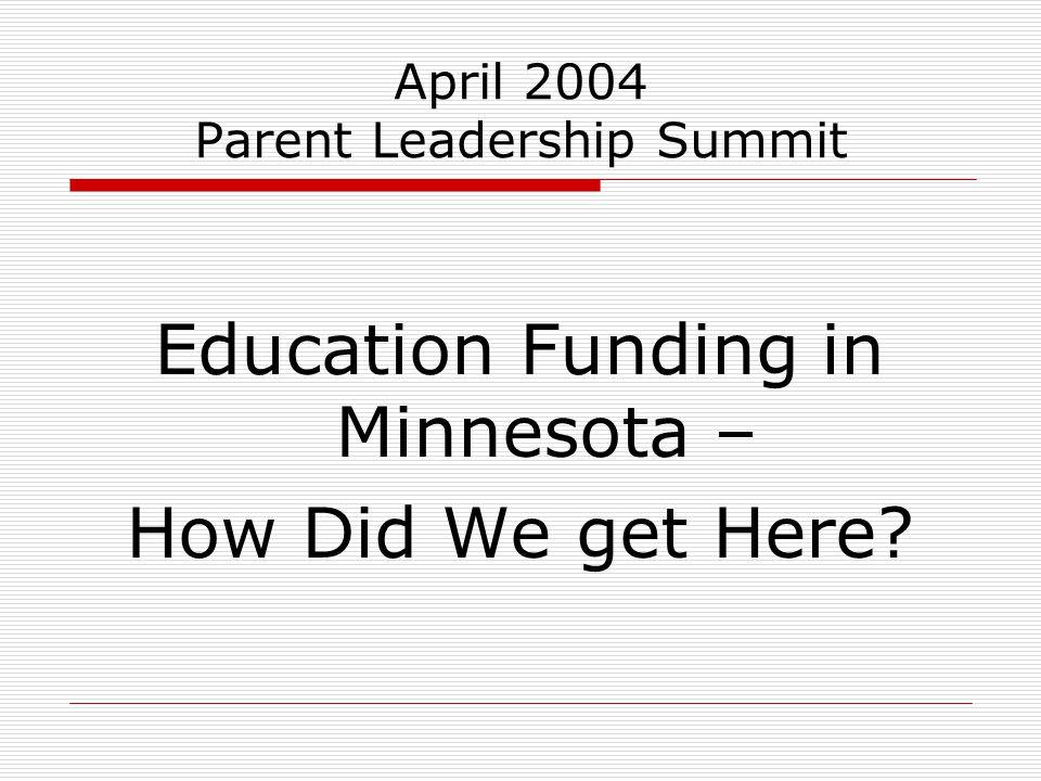 April 2004 Parent Leadership Summit Education Funding in Minnesota – How Did We get Here
