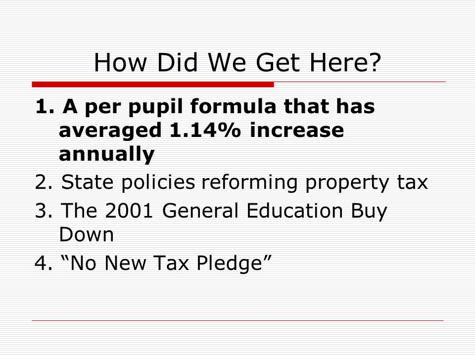 How Did We Get Here. 1. A per pupil formula that has averaged 1.14% increase annually 2.