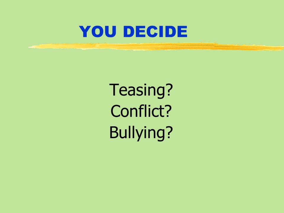 YOU DECIDE Teasing Conflict Bullying