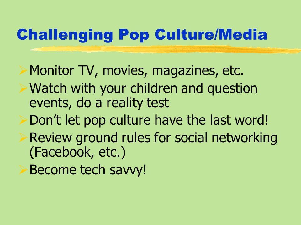 Challenging Pop Culture/Media  Monitor TV, movies, magazines, etc.