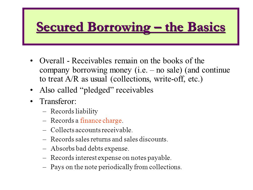 Overall - Receivables remain on the books of the company borrowing money (i.e.