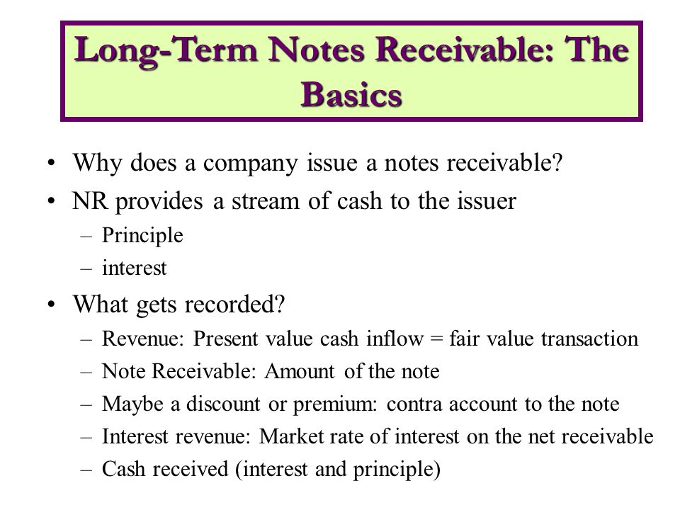 Why does a company issue a notes receivable.