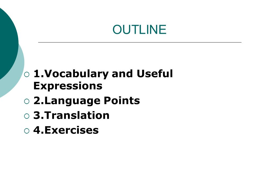 OUTLINE  1.Vocabulary and Useful Expressions  2.Language Points  3.Translation  4.Exercises
