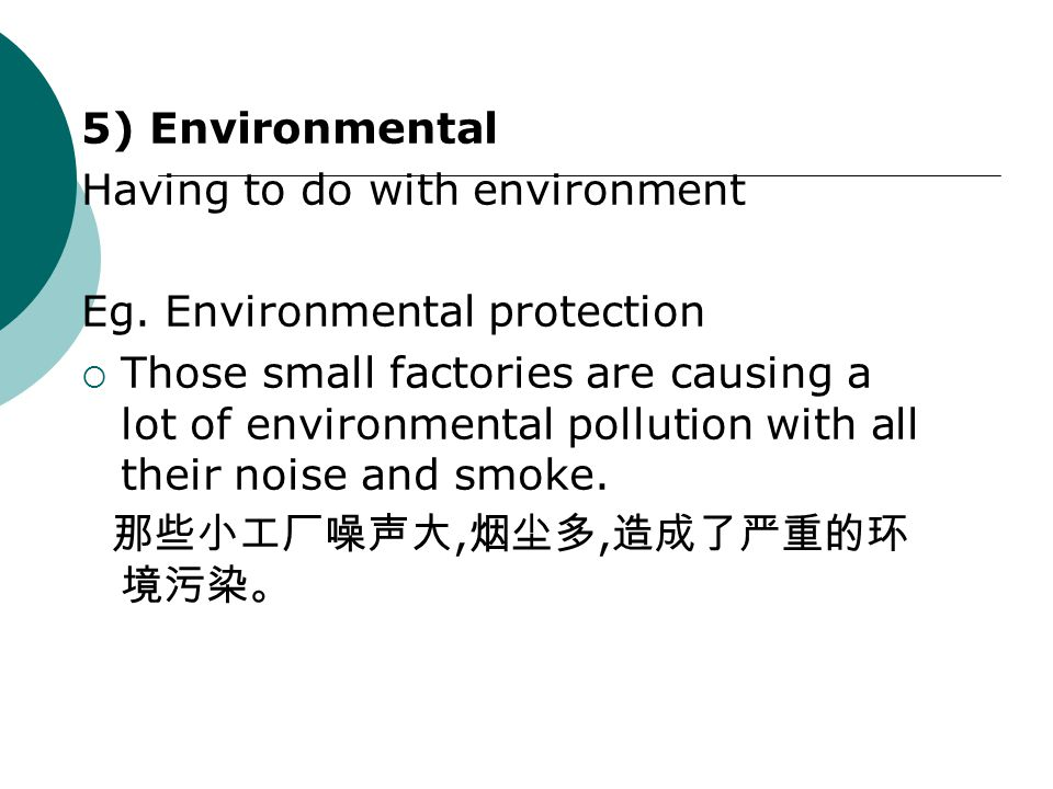 5) Environmental Having to do with environment Eg.