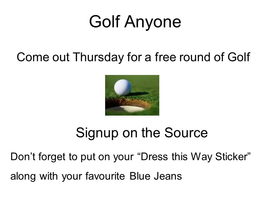 "Golf Anyone Come out Thursday for a free round of Golf Signup on the Source Don't forget to put on your ""Dress this Way Sticker"" along with your favou"