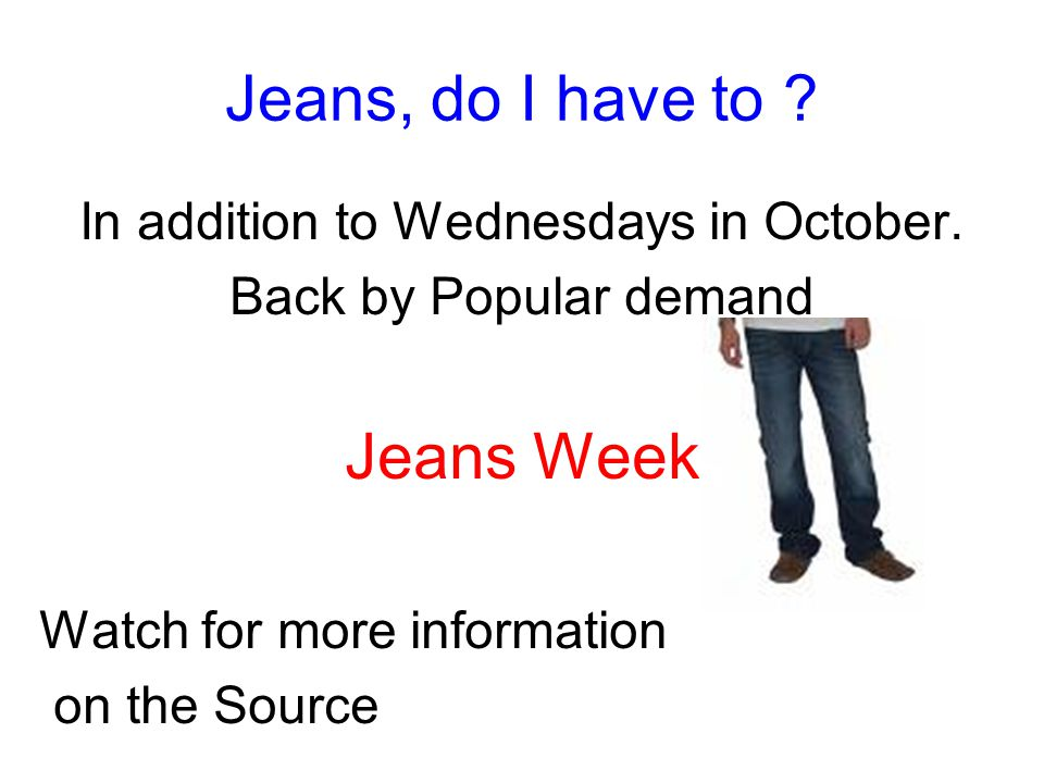 Jeans, do I have to ? In addition to Wednesdays in October. Back by Popular demand Jeans Week Watch for more information on the Source