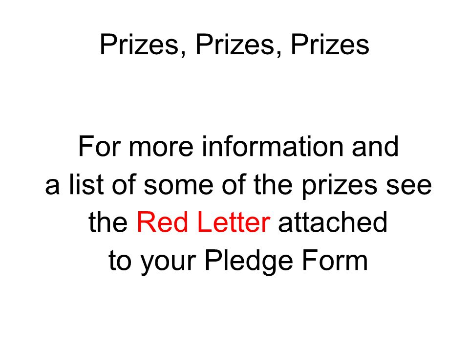 Prizes, Prizes, Prizes For more information and a list of some of the prizes see the Red Letter attached to your Pledge Form
