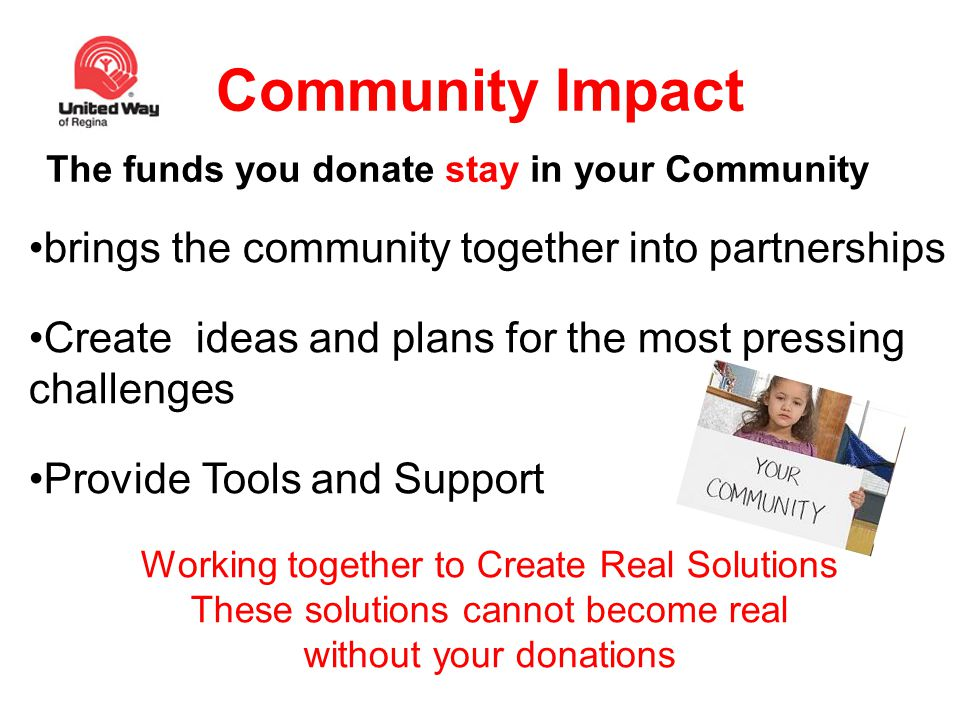Community Impact The funds you donate stay in your Community brings the community together into partnerships Create ideas and plans for the most press