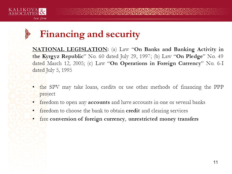 Financing and security NATIONAL LEGISLATION: (a) Law On Banks and Banking Activity in the Kyrgyz Republic No.