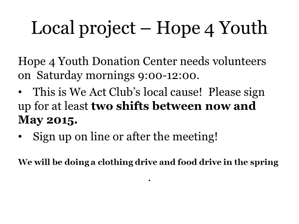 Local project – Hope 4 Youth Hope 4 Youth Donation Center needs volunteers on Saturday mornings 9:00-12:00.