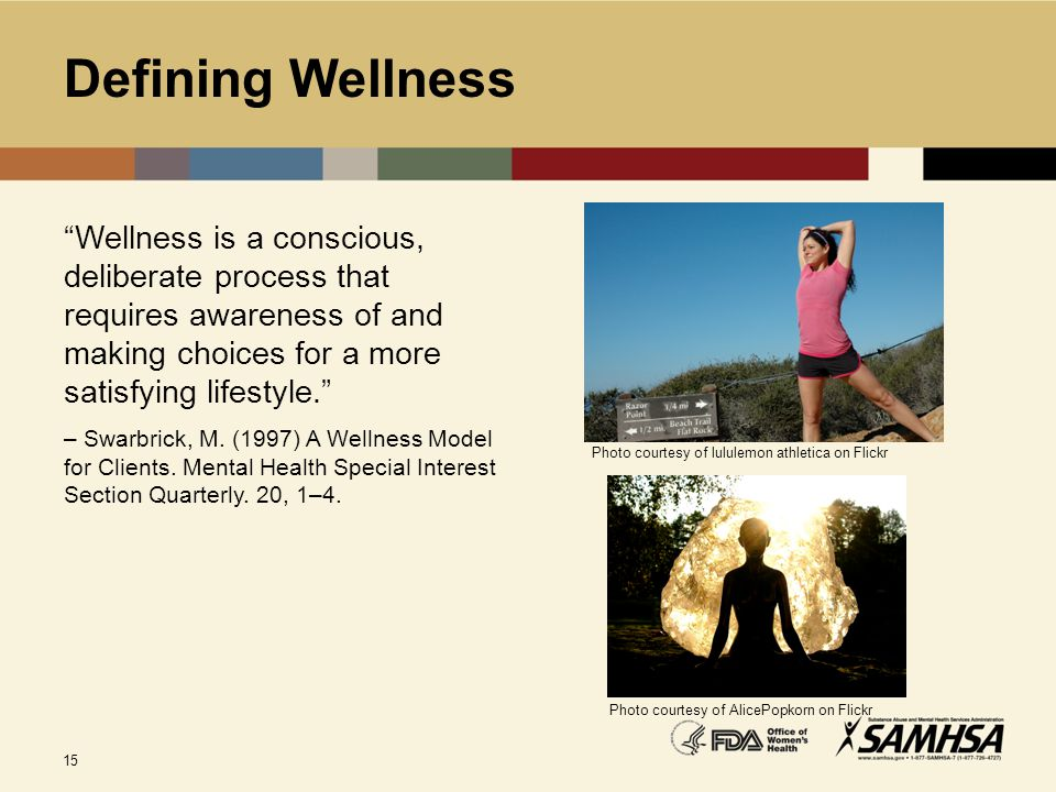 "15 Defining Wellness ""Wellness is a conscious, deliberate process that requires awareness of and making choices for a more satisfying lifestyle."" – Sw"