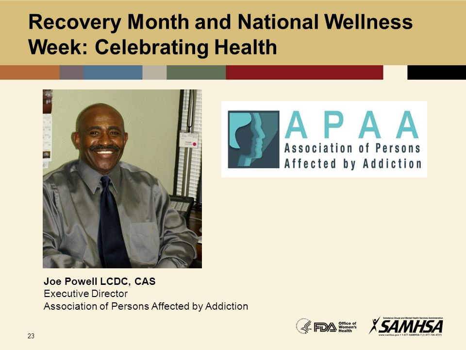 23 Recovery Month and National Wellness Week: Celebrating Health Joe Powell LCDC, CAS Executive Director Association of Persons Affected by Addiction