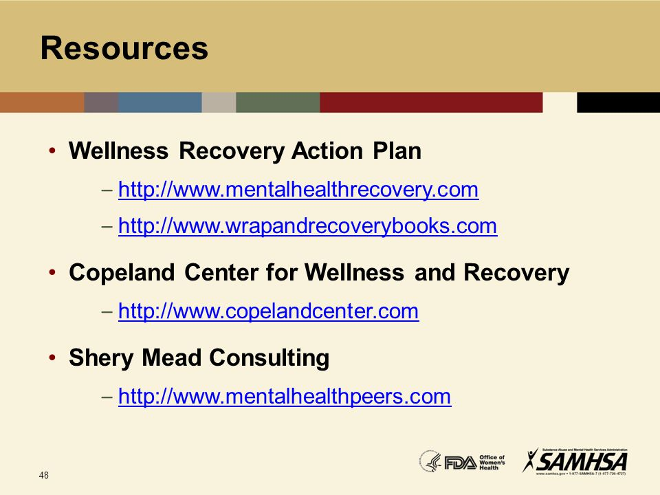 48 Resources Wellness Recovery Action Plan – http://www.mentalhealthrecovery.com http://www.mentalhealthrecovery.com – http://www.wrapandrecoverybooks