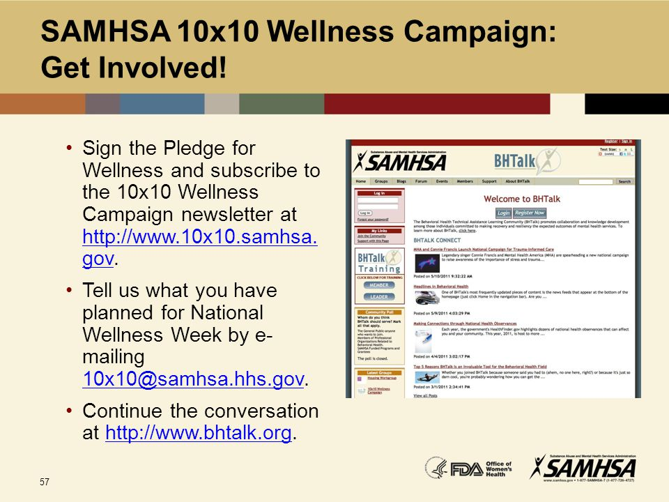 57 SAMHSA 10x10 Wellness Campaign: Get Involved! Sign the Pledge for Wellness and subscribe to the 10x10 Wellness Campaign newsletter at http://www.10