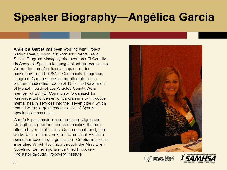 64 Speaker Biography—Angélica García Angélica García has been working with Project Return Peer Support Network for 4 years. As a Senior Program Manage