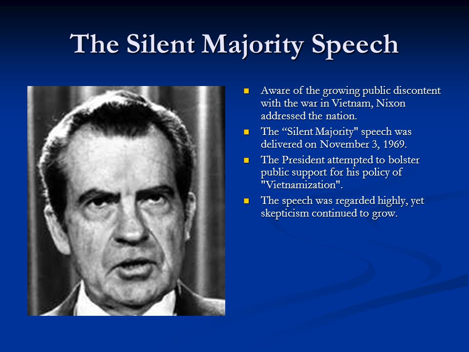 The Silent Majority Speech Aware of the growing public discontent with the war in Vietnam, Nixon addressed the nation.