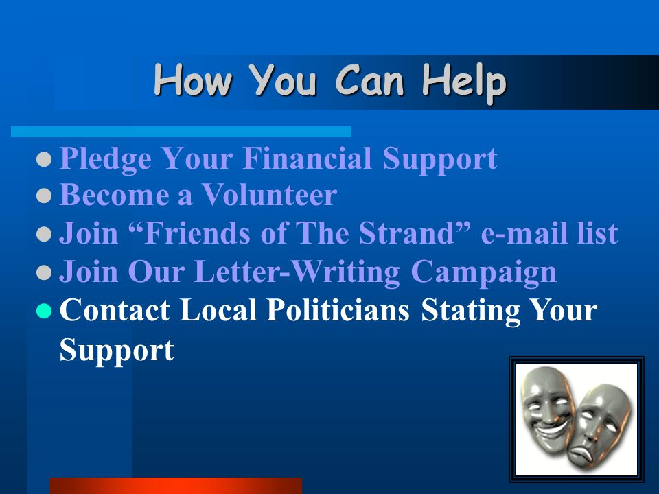 How You Can Help Pledge Your Financial Support Become a Volunteer Join Friends of The Strand e-mail list Join Our Letter-Writing Campaign Write to: Samuel A.
