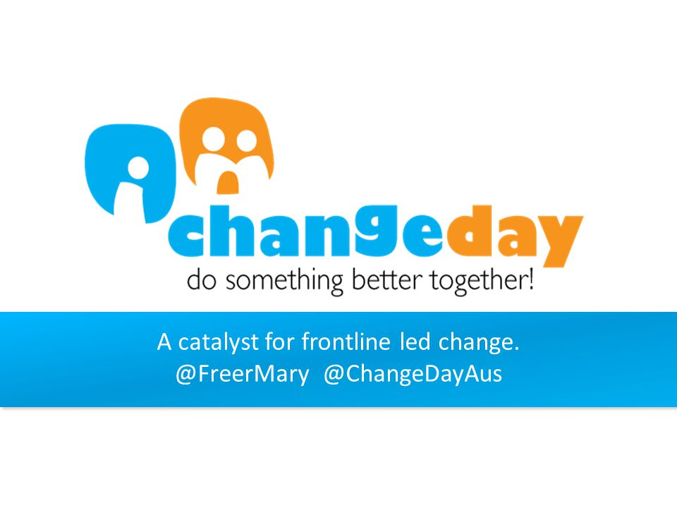 A catalyst for frontline led change. @FreerMary @ChangeDayAus