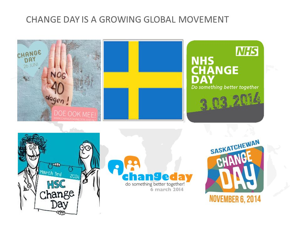 CHANGE DAY IS A GROWING GLOBAL MOVEMENT