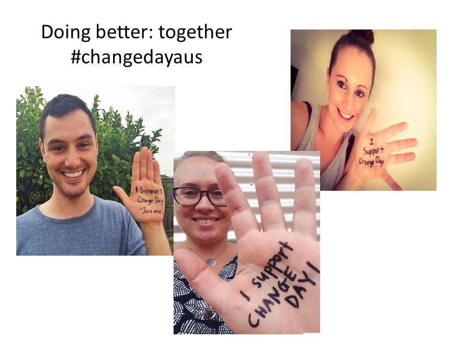 Doing better: together #changedayaus