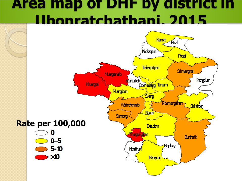 Area map of DHF by district in Ubonratchathani, 2015 Area map of DHF by district in Ubonratchathani, 2015 Rate per 100,000