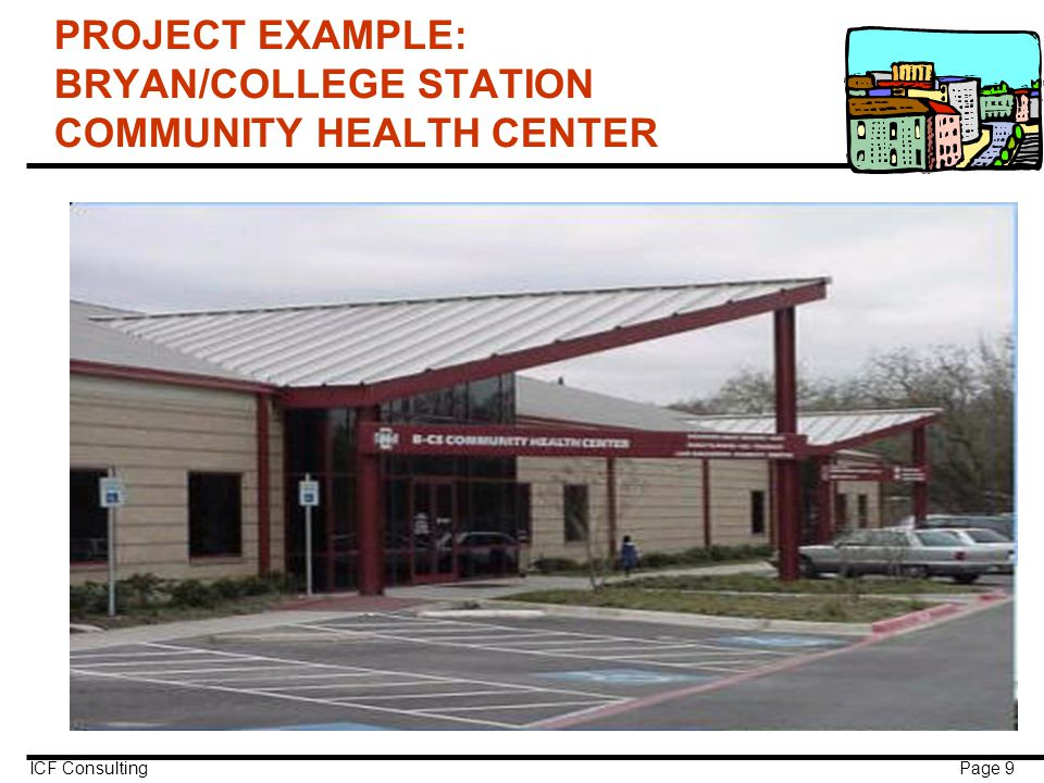 ICF Consulting Page 9 PROJECT EXAMPLE: BRYAN/COLLEGE STATION COMMUNITY HEALTH CENTER